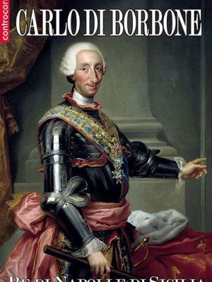 Carlo di Borbone. Re di Napoli e di Sicilia