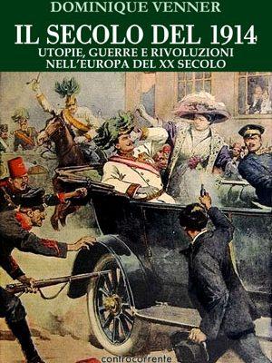 Il Secolo del 1914. Utopie, guerre e rivoluzioni nell'Europa del XX Secolo