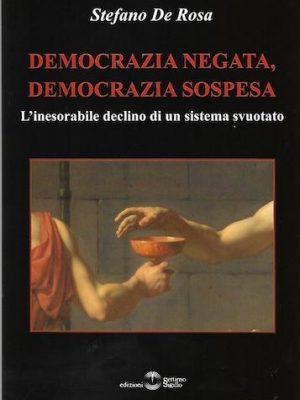 Democrazia negata, democrazia sospesa. L'inesorabile declino di un sistema svuotato