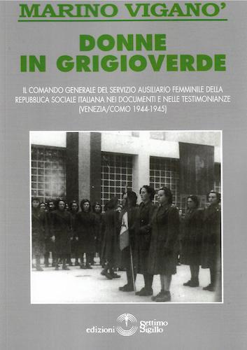 Donne in grigioverde. Il comando generale del Servizio ausiliario femminile della Repubblica Sociale Italiana nei documenti e nelle testimonianze (1944-45)