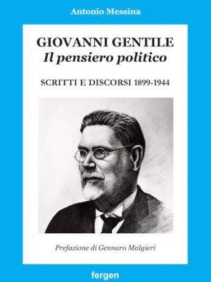 Giovanni Gentile. Il pensiero politico. Scritti e discorsi 1899-1944